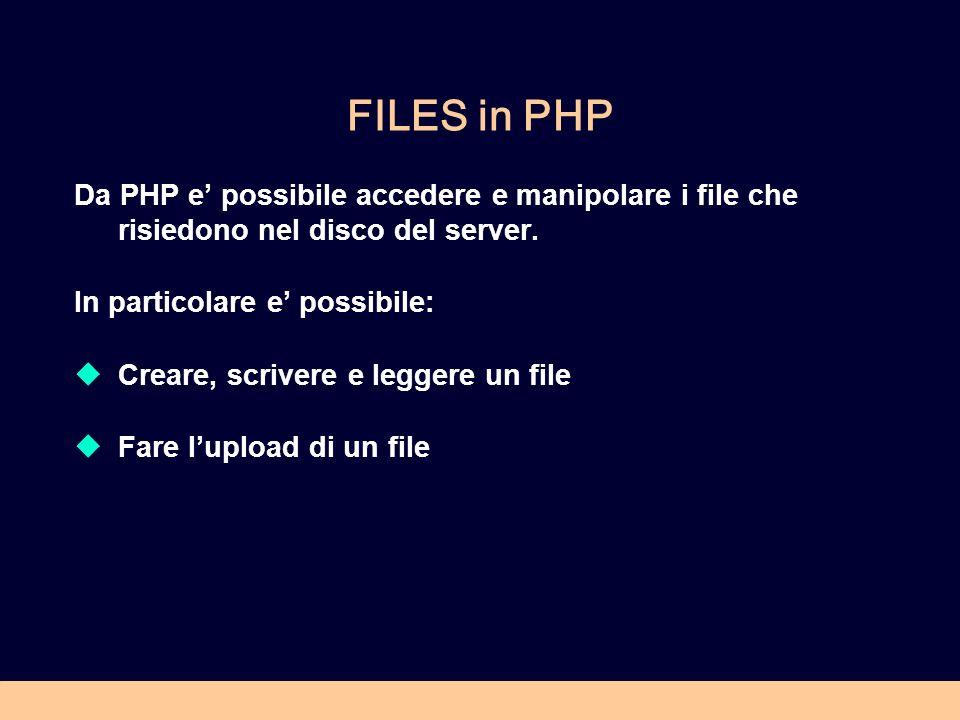 FILES in PHP Da PHP e possibile accedere e manipolare i file che risiedono nel disco del server.
