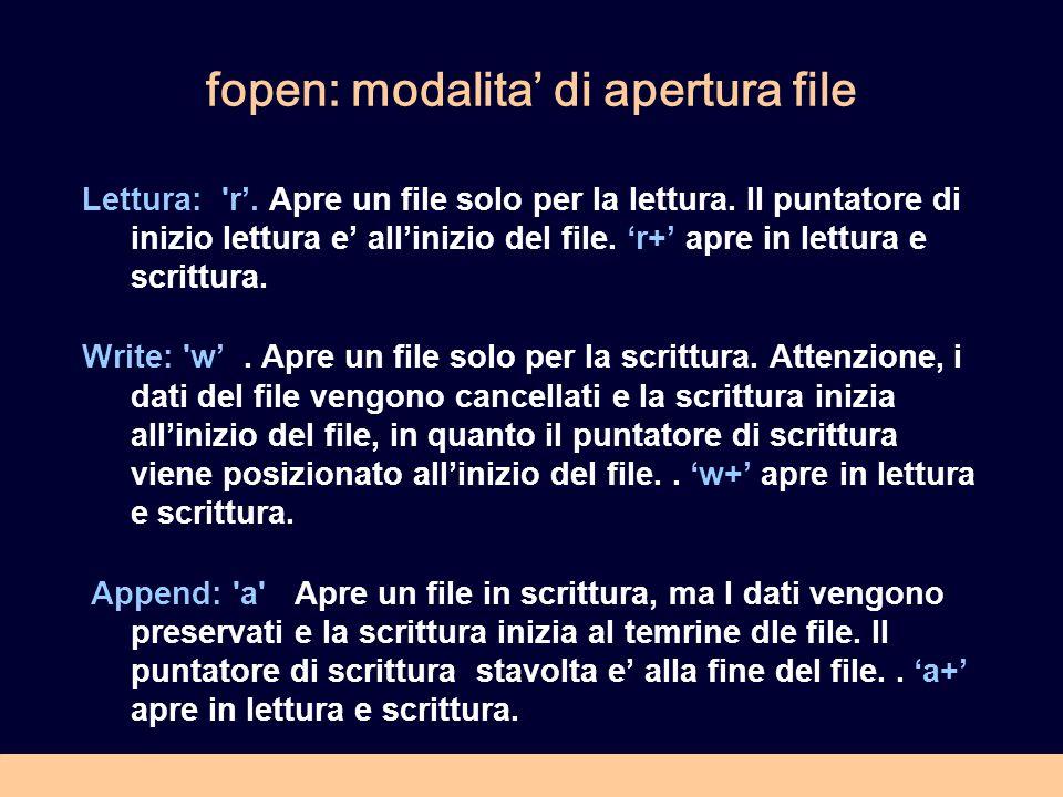 fopen: modalita di apertura file Lettura: r. Apre un file solo per la lettura.