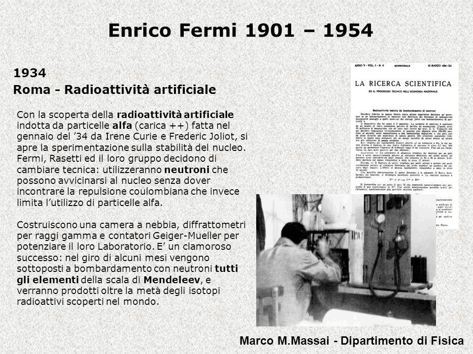 Enrico Fermi 1901 – 1954 Appena arrivato a NY, Fermi inizia subito a lavorare nei Laboratori della Colombia con Leo Szilard allo studio della fissione delluranio; come era stato osservato per la prima volta a Berlino da Otto Hahn e Fritz Strassmann (e correttamente interpretato da Lise Meitner, esule in Inghilterra), e pubblicato proprio mentre Fermi era in viaggio verso lAmerica.