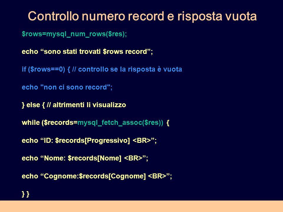 Controllo numero record e risposta vuota $rows=mysql_num_rows($res); echo sono stati trovati $rows record; if ($rows==0) { // controllo se la risposta