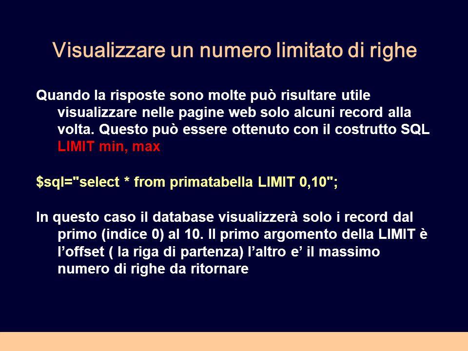Visualizzare un numero limitato di righe Quando la risposte sono molte può risultare utile visualizzare nelle pagine web solo alcuni record alla volta