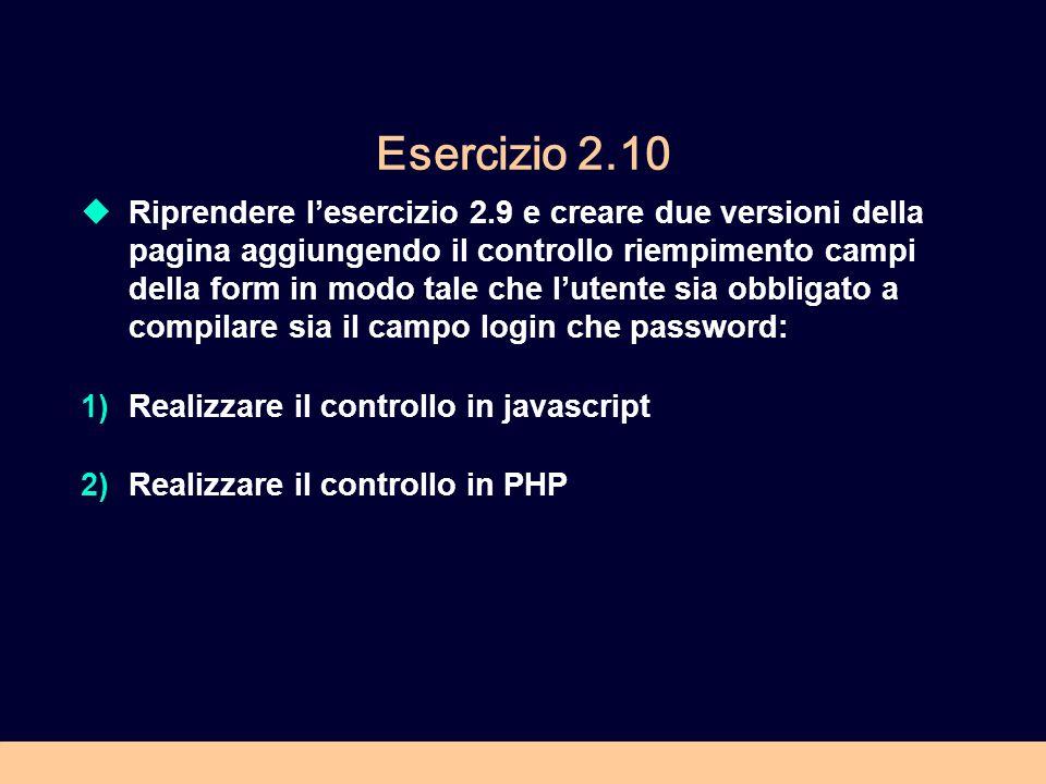 Esercizio 2.10 Riprendere lesercizio 2.9 e creare due versioni della pagina aggiungendo il controllo riempimento campi della form in modo tale che lut