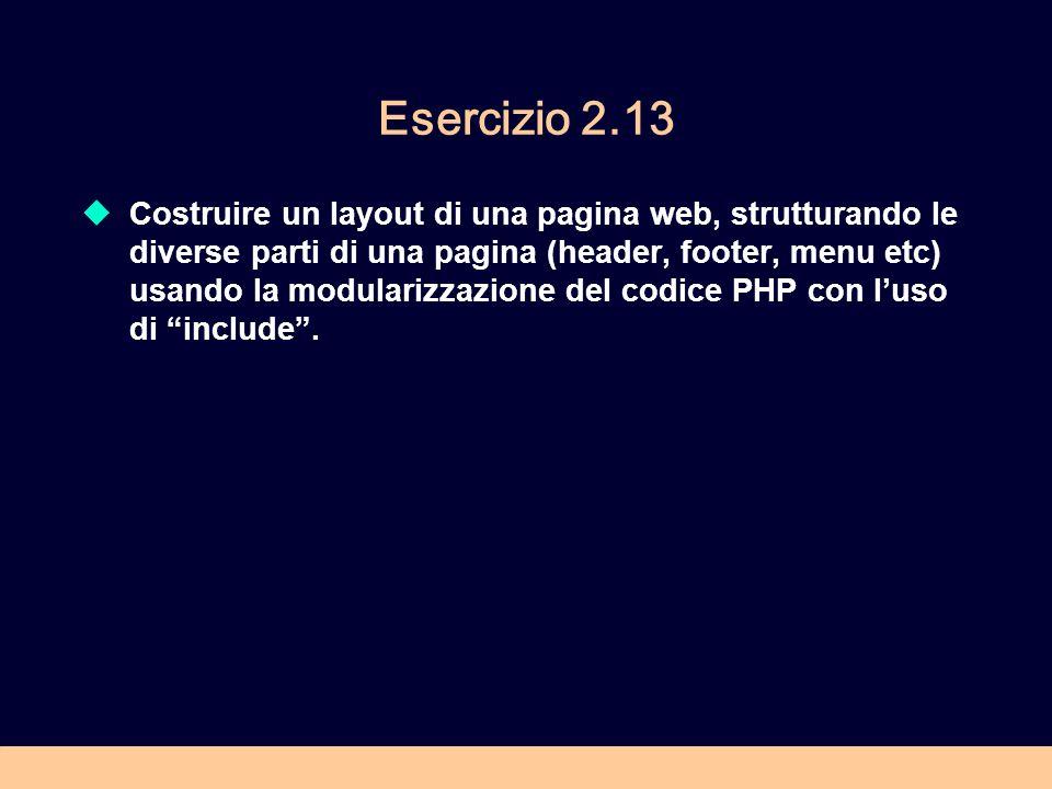 Esercizio 2.13 Costruire un layout di una pagina web, strutturando le diverse parti di una pagina (header, footer, menu etc) usando la modularizzazion