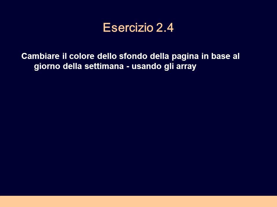 Esercizio 2.4 Cambiare il colore dello sfondo della pagina in base al giorno della settimana - usando gli array