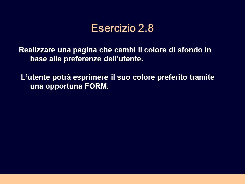 Esercizio 2.8 Realizzare una pagina che cambi il colore di sfondo in base alle preferenze dellutente. Lutente potrà esprimere il suo colore preferito