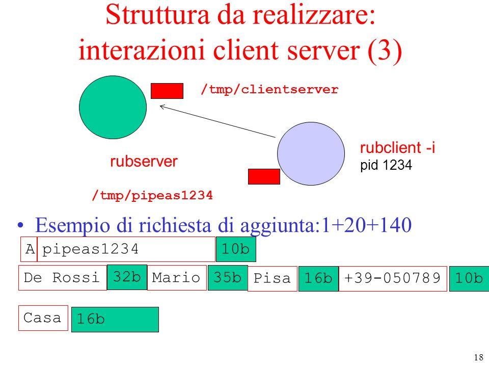 18 rubserver rubclient -i pid 1234 Struttura da realizzare: interazioni client server (3) Esempio di richiesta di aggiunta:1+20+140 /tmp/pipeas1234 Ma