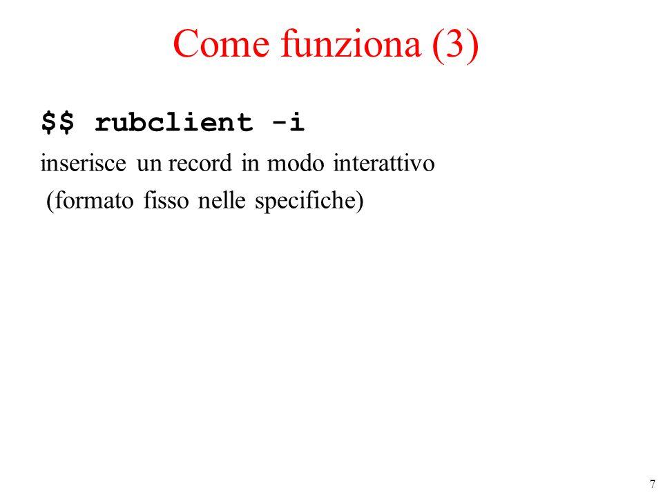7 Come funziona (3) $$ rubclient -i inserisce un record in modo interattivo (formato fisso nelle specifiche)