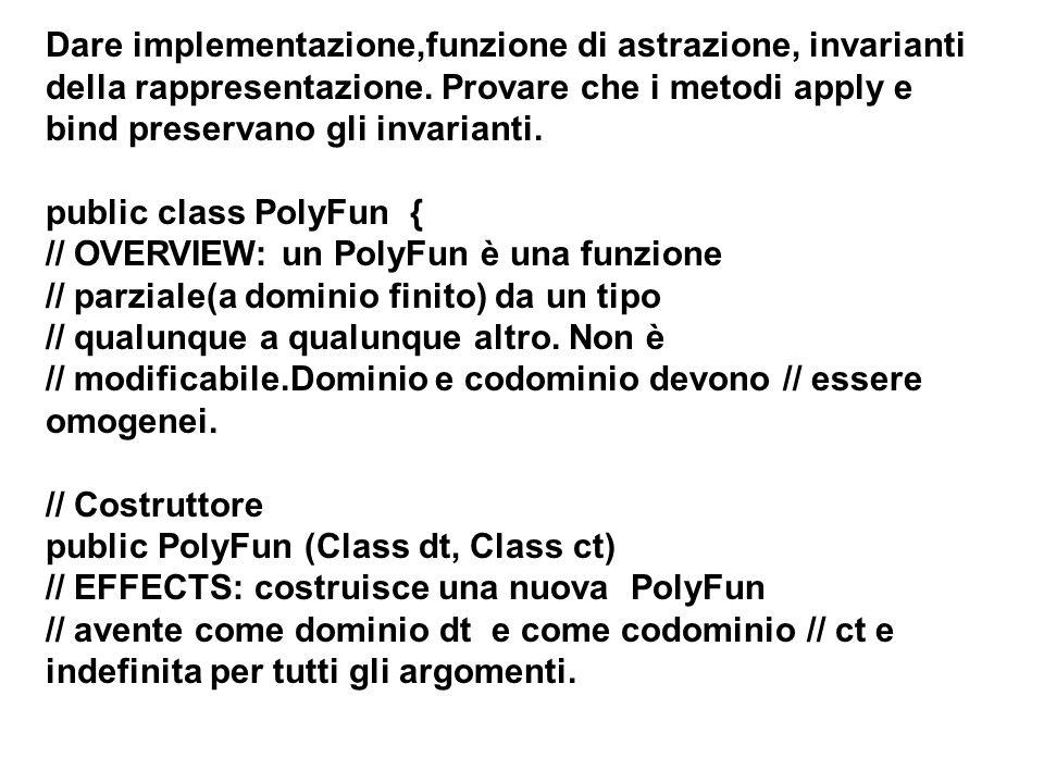 Sottoclasse SubPolyFun public class SubPolyFun extends PolyFun { //OVERVIEW: una SubPolyFun è una // sottoclasse di funzioni parziali a // dominio finito da un sottotipo di // oggetti confrontabili a un tipo // qualunque.