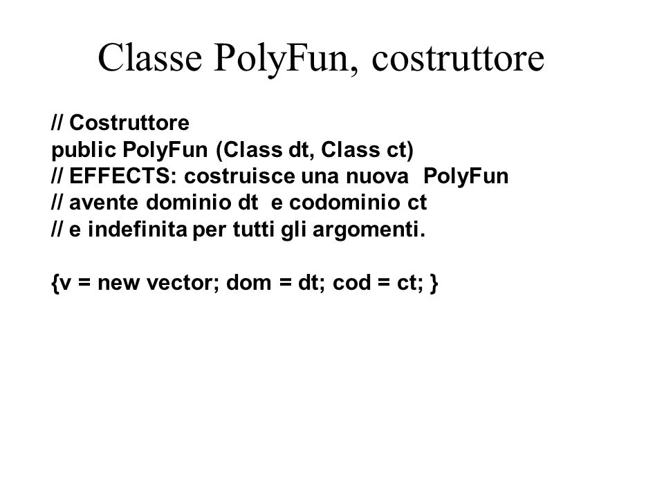 Classe PolyFun, metodo defined // metodi public boolean defined (Object o) // EFFECTS: se this è definita per // l argomento o ritorna true altrimenti // ritorna false.