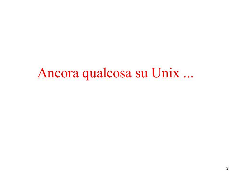 2 Ancora qualcosa su Unix...