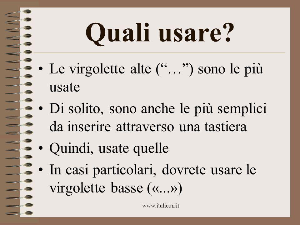 www.italicon.it Quali usare? Le virgolette alte (…) sono le più usate Di solito, sono anche le più semplici da inserire attraverso una tastiera Quindi