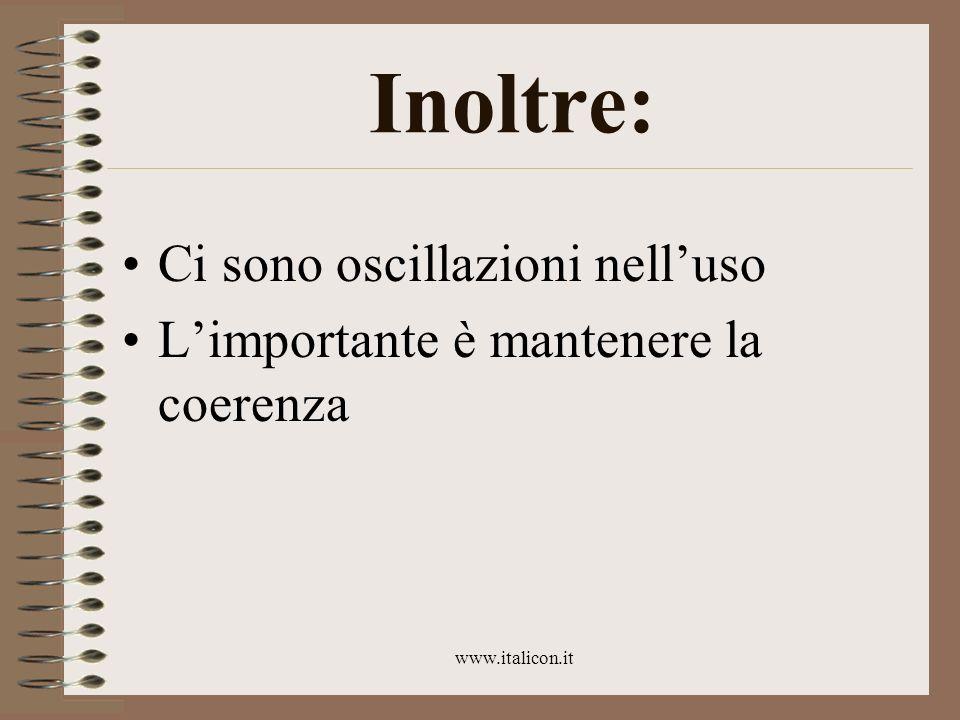 www.italicon.it Inoltre: Ci sono oscillazioni nelluso Limportante è mantenere la coerenza