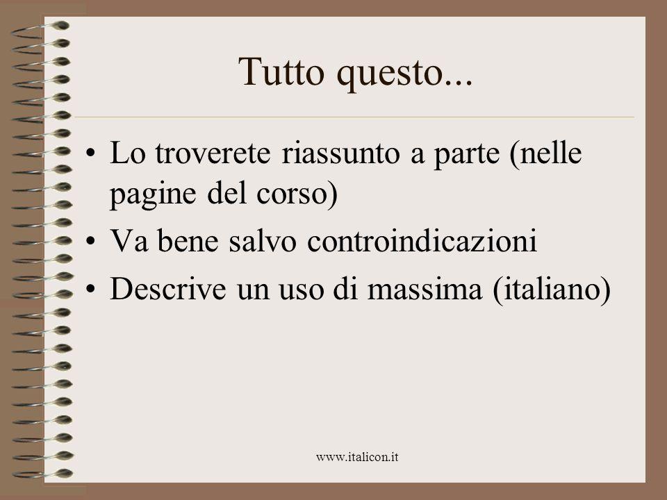 www.italicon.it Tutto questo... Lo troverete riassunto a parte (nelle pagine del corso) Va bene salvo controindicazioni Descrive un uso di massima (it