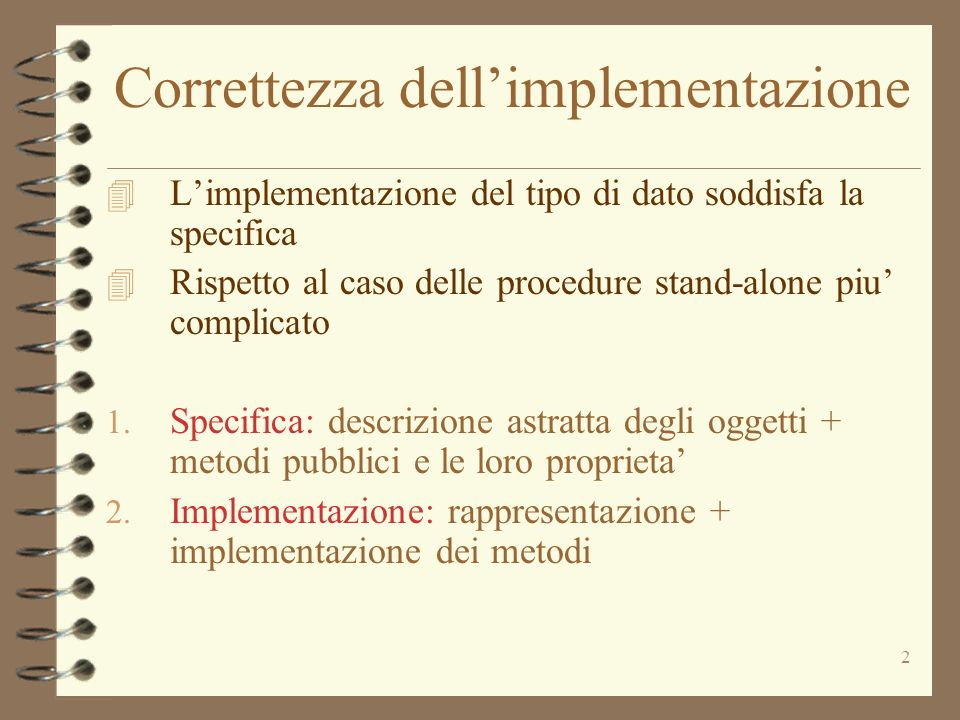 2 Correttezza dellimplementazione 4 Limplementazione del tipo di dato soddisfa la specifica 4 Rispetto al caso delle procedure stand-alone piu complicato 1.
