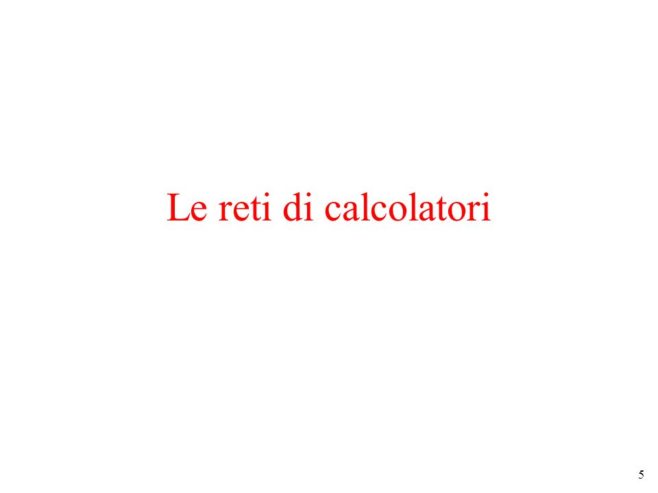 5 Le reti di calcolatori