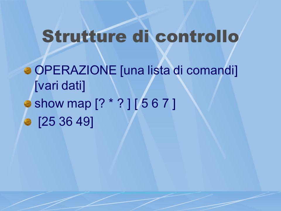 Strutture di controllo OPERAZIONE [una lista di comandi] [vari dati] show map [.