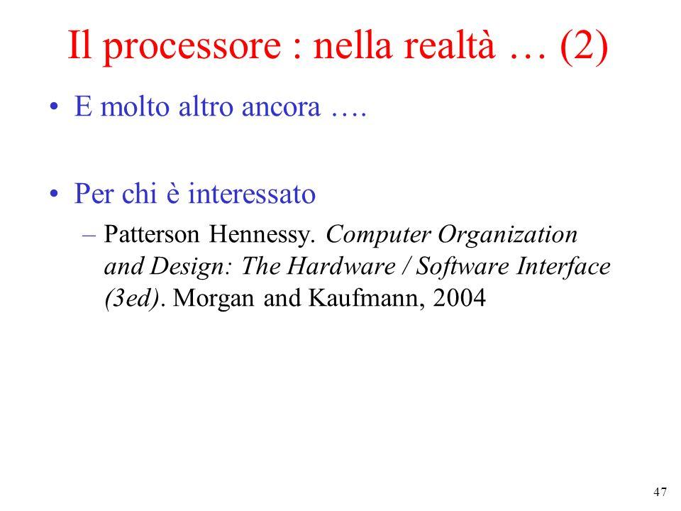 47 Il processore : nella realtà … (2) E molto altro ancora …. Per chi è interessato –Patterson Hennessy. Computer Organization and Design: The Hardwar