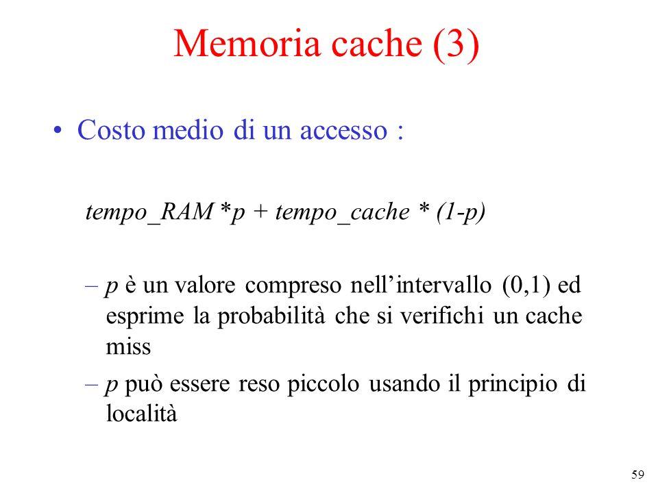 59 Memoria cache (3) Costo medio di un accesso : tempo_RAM *p + tempo_cache * (1-p) –p è un valore compreso nellintervallo (0,1) ed esprime la probabi