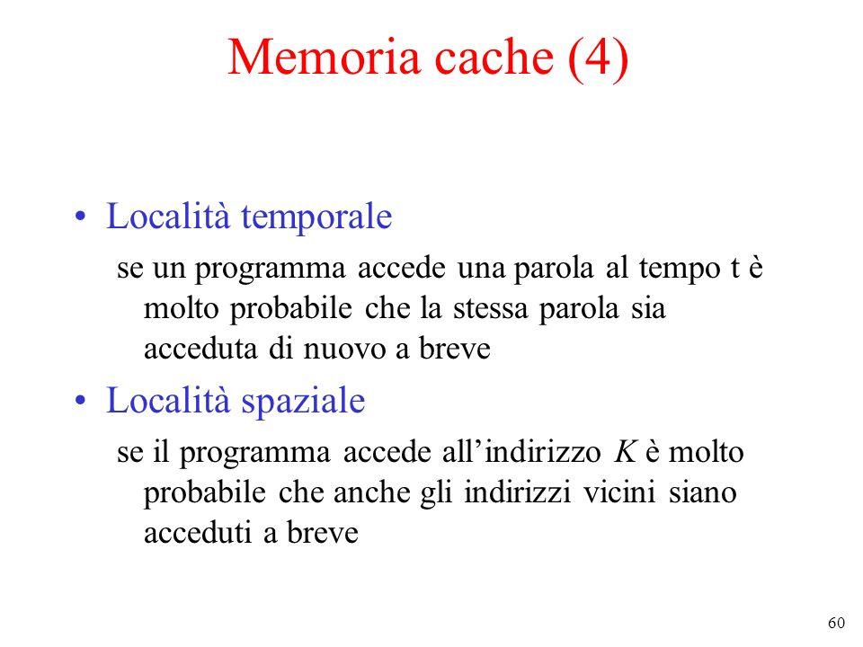 60 Memoria cache (4) Località temporale se un programma accede una parola al tempo t è molto probabile che la stessa parola sia acceduta di nuovo a br