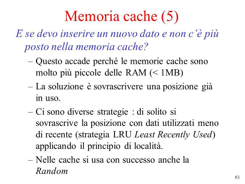 61 Memoria cache (5) E se devo inserire un nuovo dato e non cè più posto nella memoria cache? –Questo accade perché le memorie cache sono molto più pi