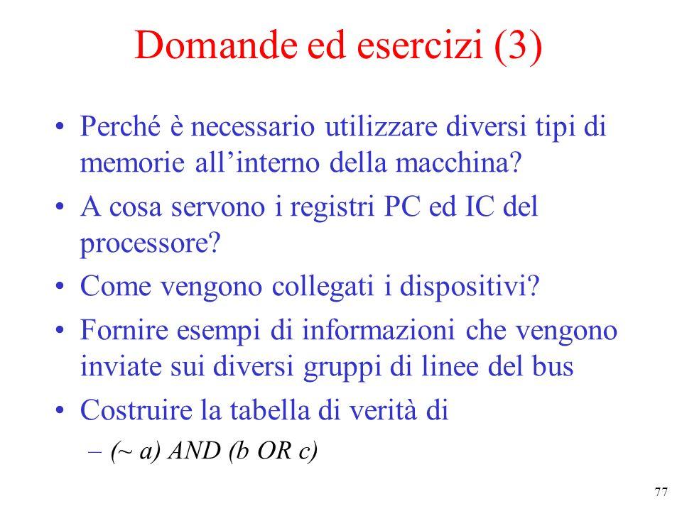 77 Domande ed esercizi (3) Perché è necessario utilizzare diversi tipi di memorie allinterno della macchina? A cosa servono i registri PC ed IC del pr