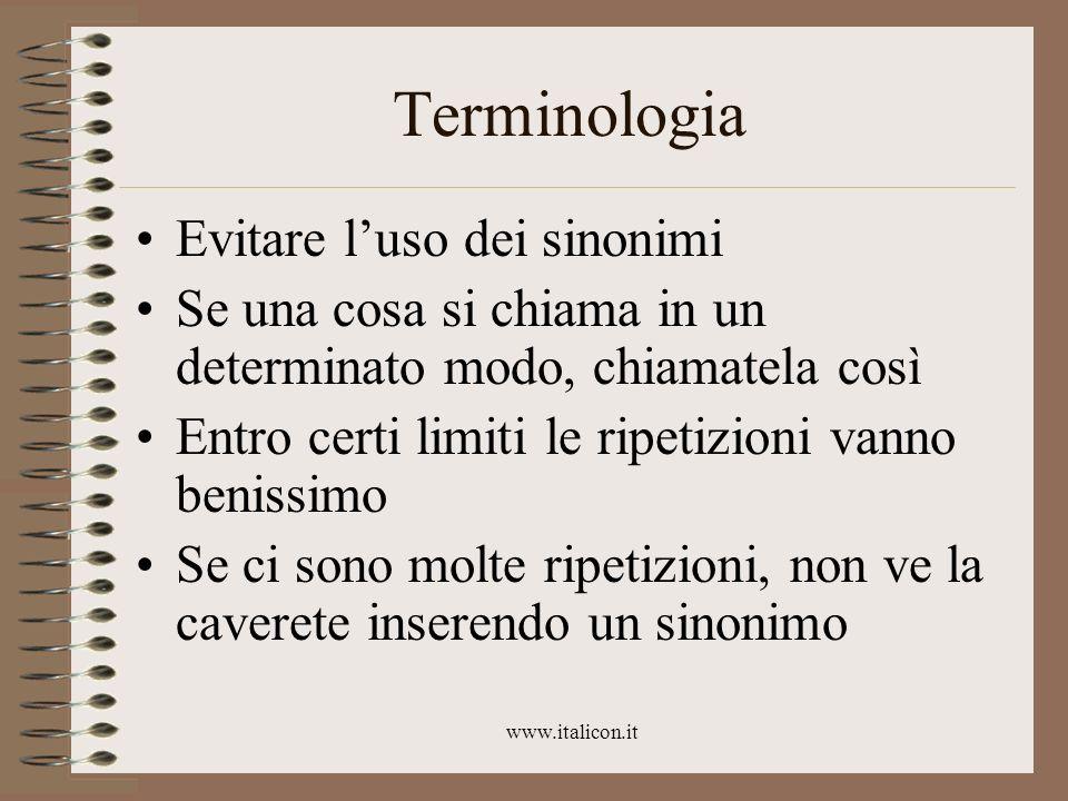 www.italicon.it Terminologia Evitare luso dei sinonimi Se una cosa si chiama in un determinato modo, chiamatela così Entro certi limiti le ripetizioni