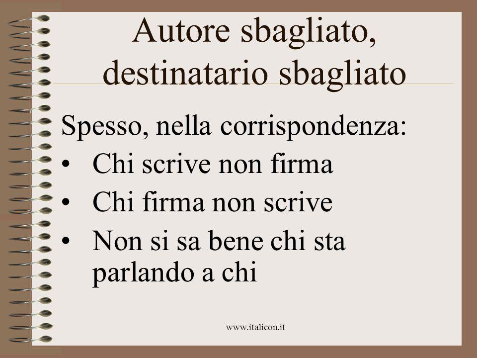 www.italicon.it Autore sbagliato, destinatario sbagliato Spesso, nella corrispondenza: Chi scrive non firma Chi firma non scrive Non si sa bene chi st