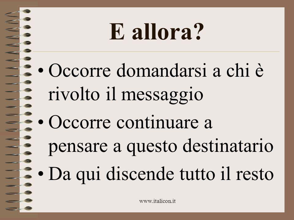 www.italicon.it E allora? Occorre domandarsi a chi è rivolto il messaggio Occorre continuare a pensare a questo destinatario Da qui discende tutto il