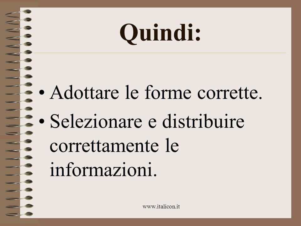 www.italicon.it Quindi: Adottare le forme corrette. Selezionare e distribuire correttamente le informazioni.
