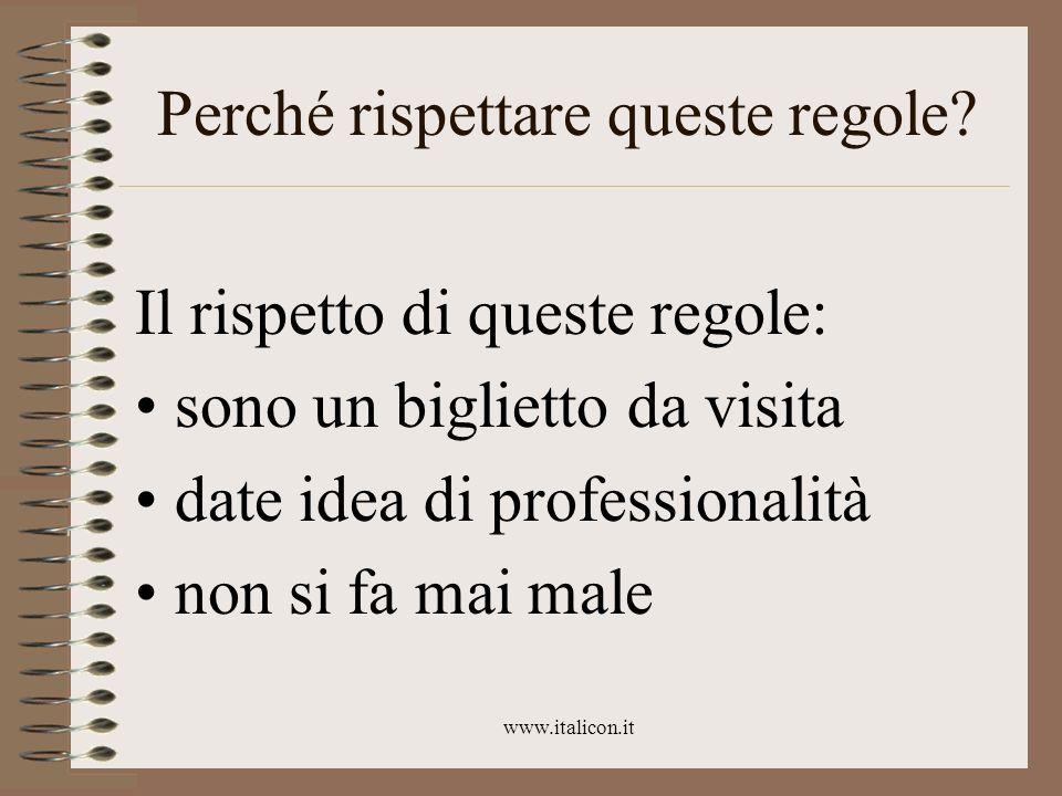 www.italicon.it Perché rispettare queste regole? Il rispetto di queste regole: sono un biglietto da visita date idea di professionalità non si fa mai