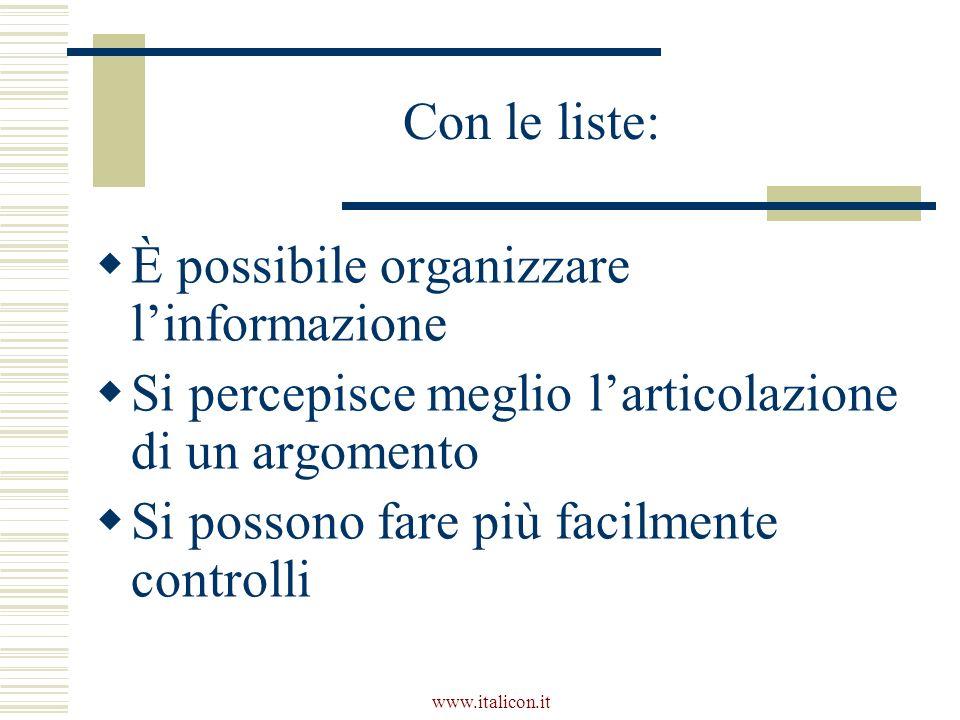 www.italicon.it Con le liste: È possibile organizzare linformazione Si percepisce meglio larticolazione di un argomento Si possono fare più facilmente controlli