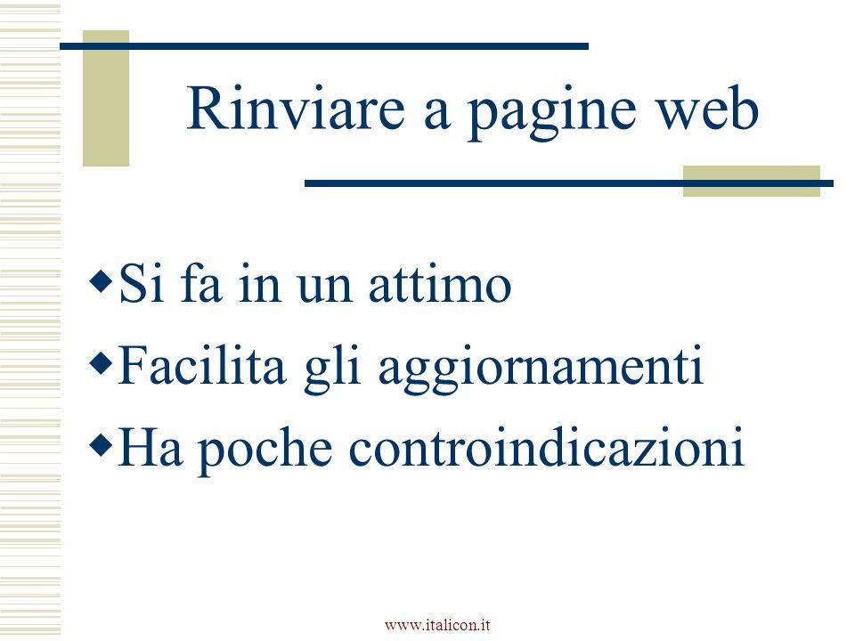www.italicon.it Rinviare a pagine web Si fa in un attimo Facilita gli aggiornamenti Ha poche controindicazioni