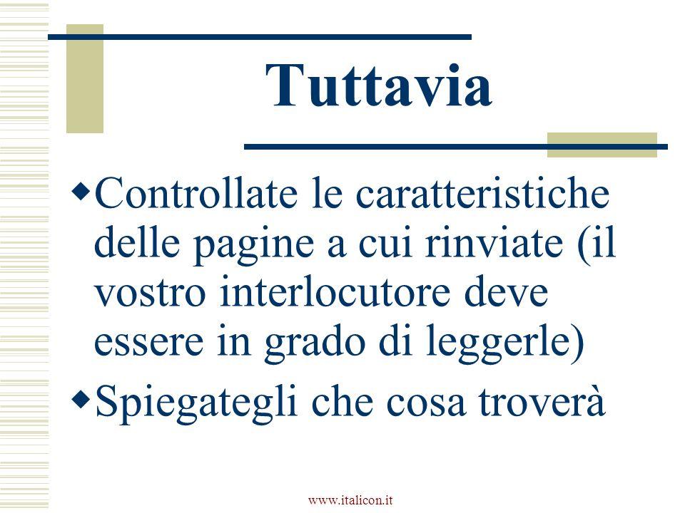 www.italicon.it Tuttavia Controllate le caratteristiche delle pagine a cui rinviate (il vostro interlocutore deve essere in grado di leggerle) Spiegat