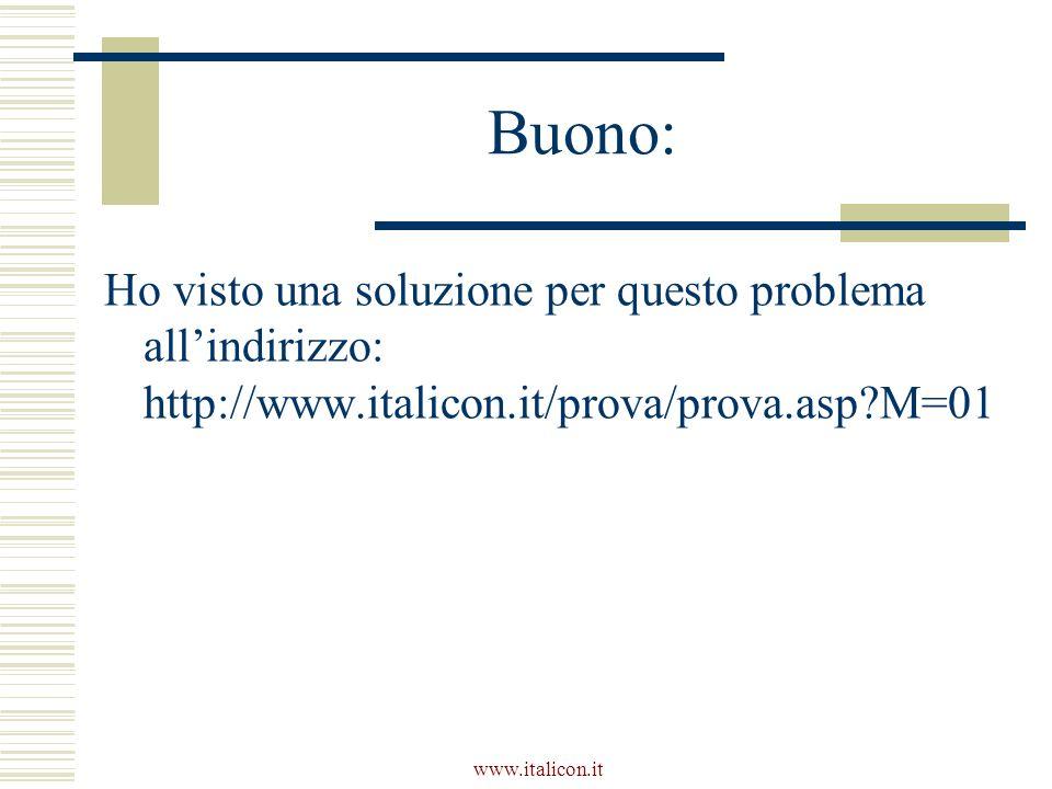 www.italicon.it Buono: Ho visto una soluzione per questo problema allindirizzo: http://www.italicon.it/prova/prova.asp?M=01