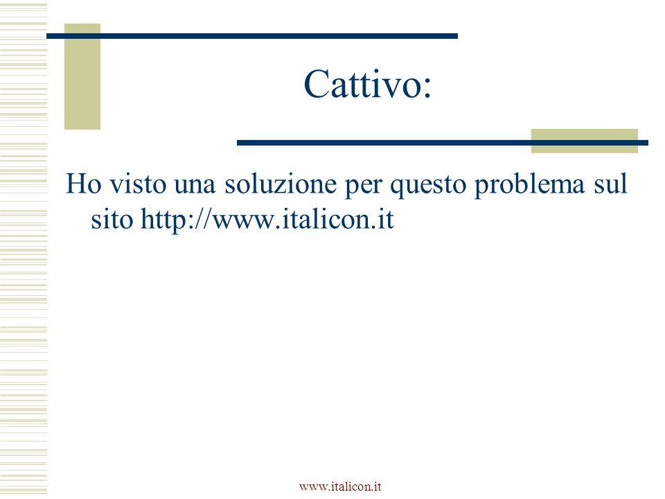 www.italicon.it Cattivo: Ho visto una soluzione per questo problema sul sito http://www.italicon.it