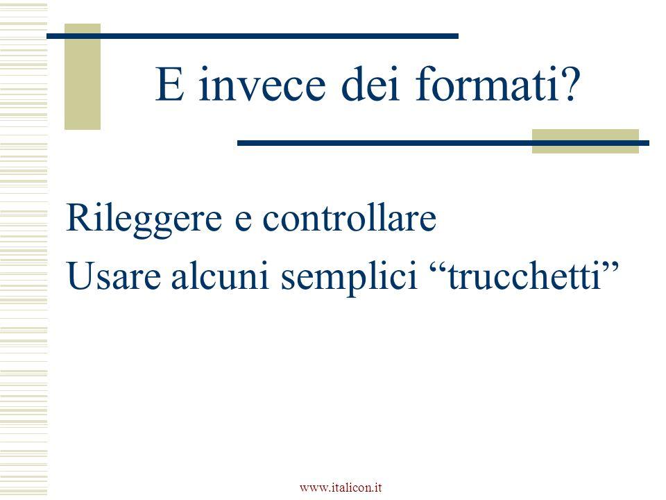 www.italicon.it E invece dei formati? Rileggere e controllare Usare alcuni semplici trucchetti