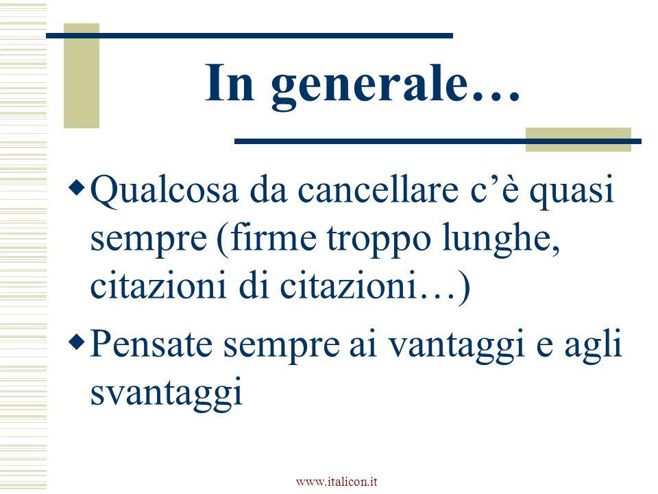 www.italicon.it In generale… Qualcosa da cancellare cè quasi sempre (firme troppo lunghe, citazioni di citazioni…) Pensate sempre ai vantaggi e agli svantaggi