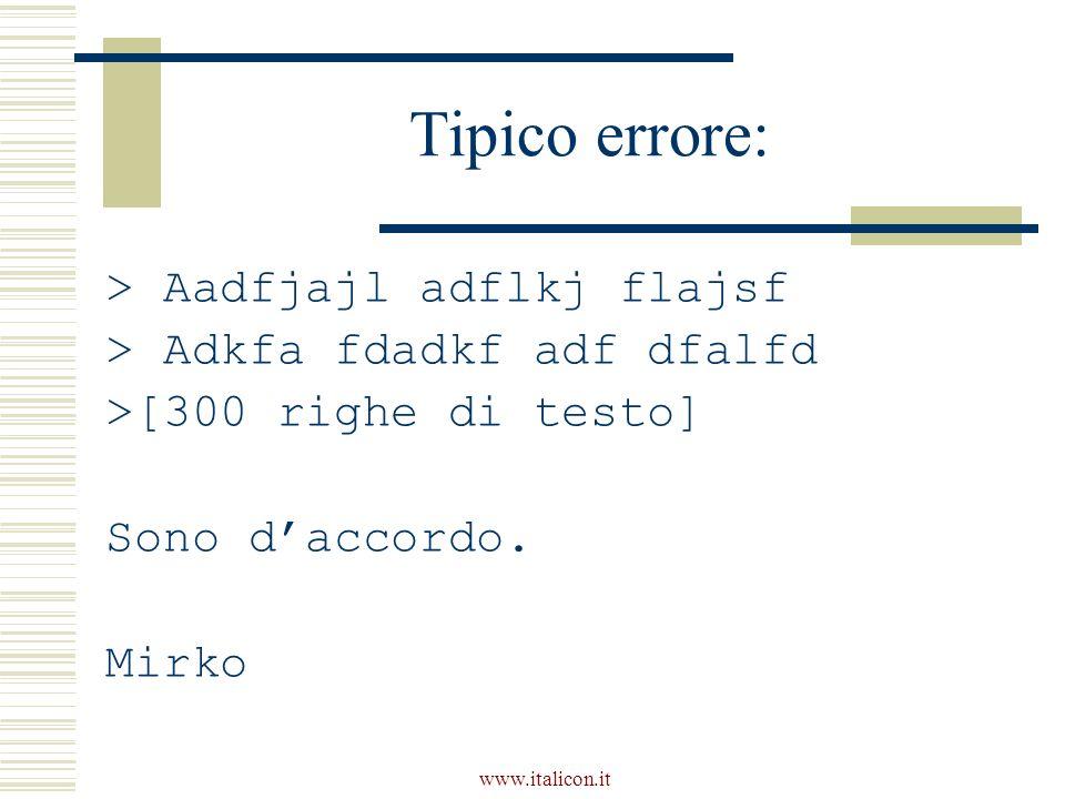 www.italicon.it Tipico errore: > Aadfjajl adflkj flajsf > Adkfa fdadkf adf dfalfd >[300 righe di testo] Sono daccordo.