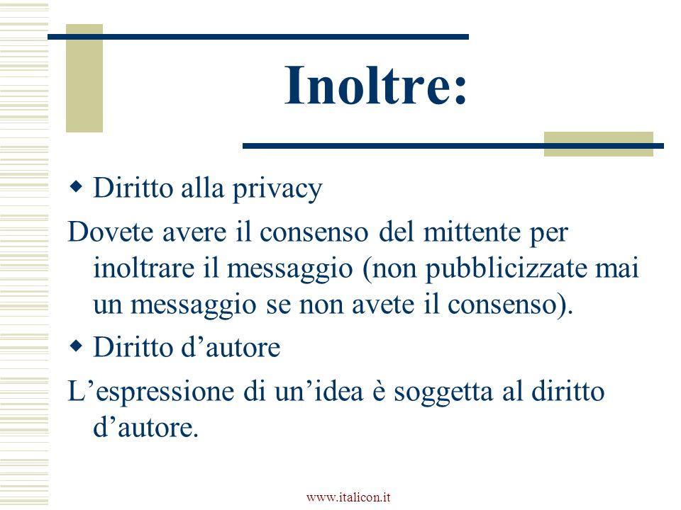 www.italicon.it Inoltre: Diritto alla privacy Dovete avere il consenso del mittente per inoltrare il messaggio (non pubblicizzate mai un messaggio se non avete il consenso).
