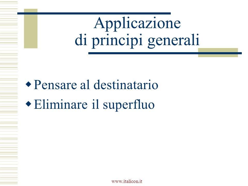 www.italicon.it Applicazione di principi generali Pensare al destinatario Eliminare il superfluo