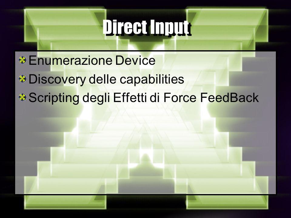 Direct Input Enumerazione Device Discovery delle capabilities Scripting degli Effetti di Force FeedBack