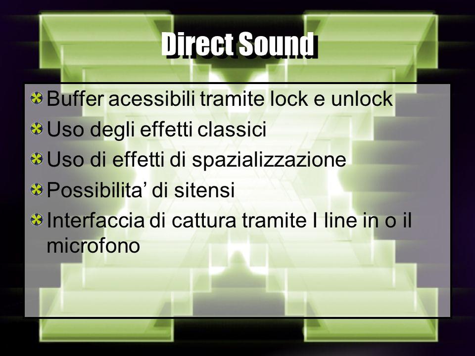 Direct Sound Buffer acessibili tramite lock e unlock Uso degli effetti classici Uso di effetti di spazializzazione Possibilita di sitensi Interfaccia di cattura tramite I line in o il microfono