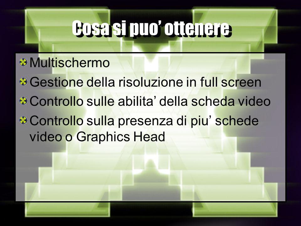 Cosa si puo ottenere Multischermo Gestione della risoluzione in full screen Controllo sulle abilita della scheda video Controllo sulla presenza di piu schede video o Graphics Head