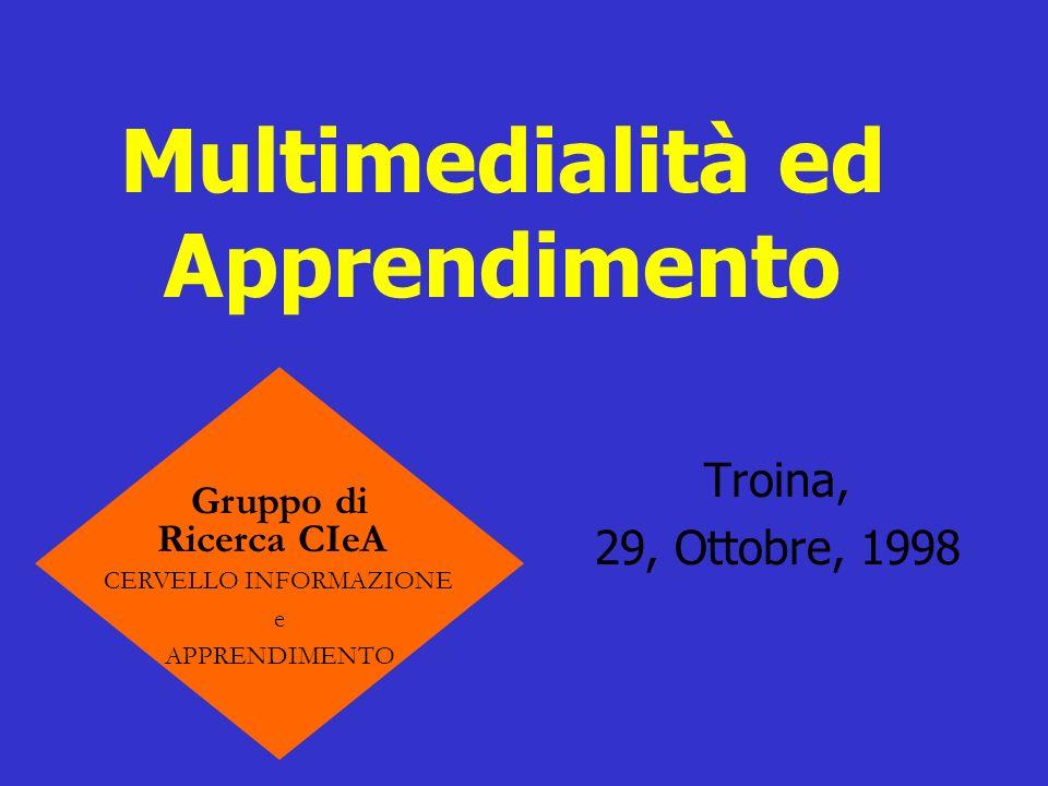 Multimedialità ed Apprendimento Gruppo di Ricerca CIeA CERVELLO INFORMAZIONE e APPRENDIMENTO Troina, 29, Ottobre, 1998