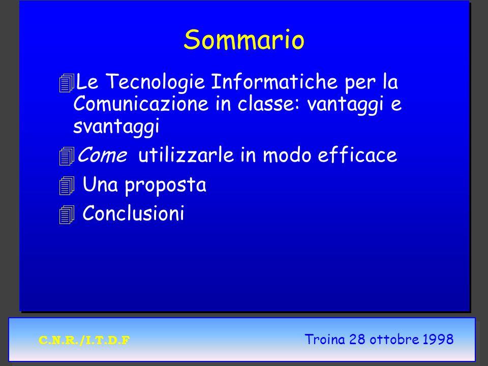 C.N.R./I.T.D.F Troina 28 ottobre 1998 Linserimento delle TIC nelle attività didattiche 4Aule multimediali 4Formazione dei docenti 4Definizione di attività con gli studenti 4Valutazione dei risultati