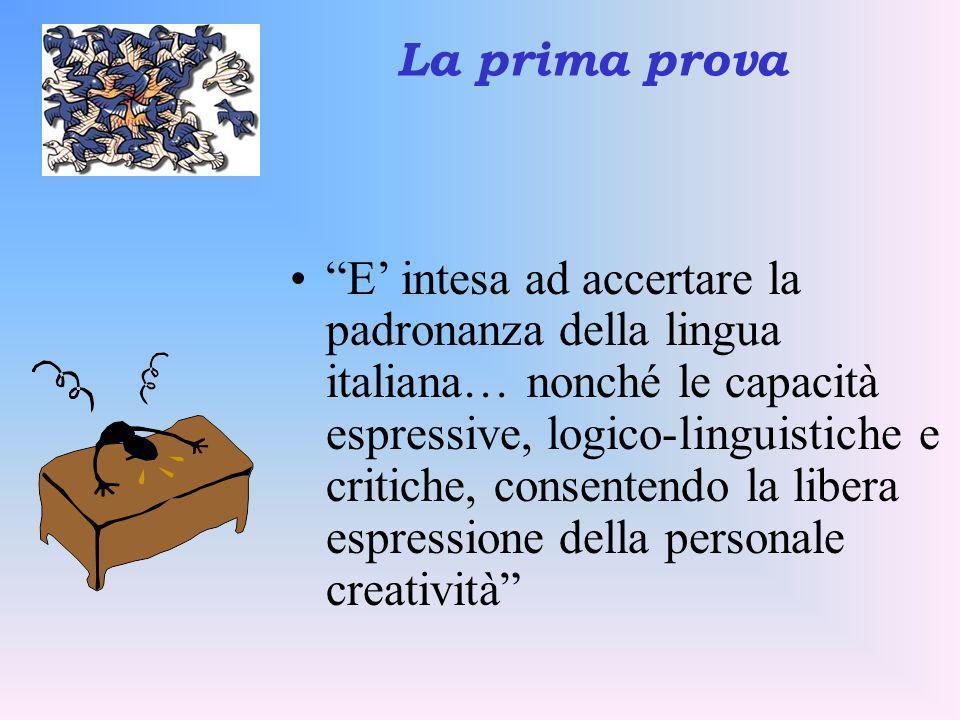 La prima prova E intesa ad accertare la padronanza della lingua italiana… nonché le capacità espressive, logico-linguistiche e critiche, consentendo l