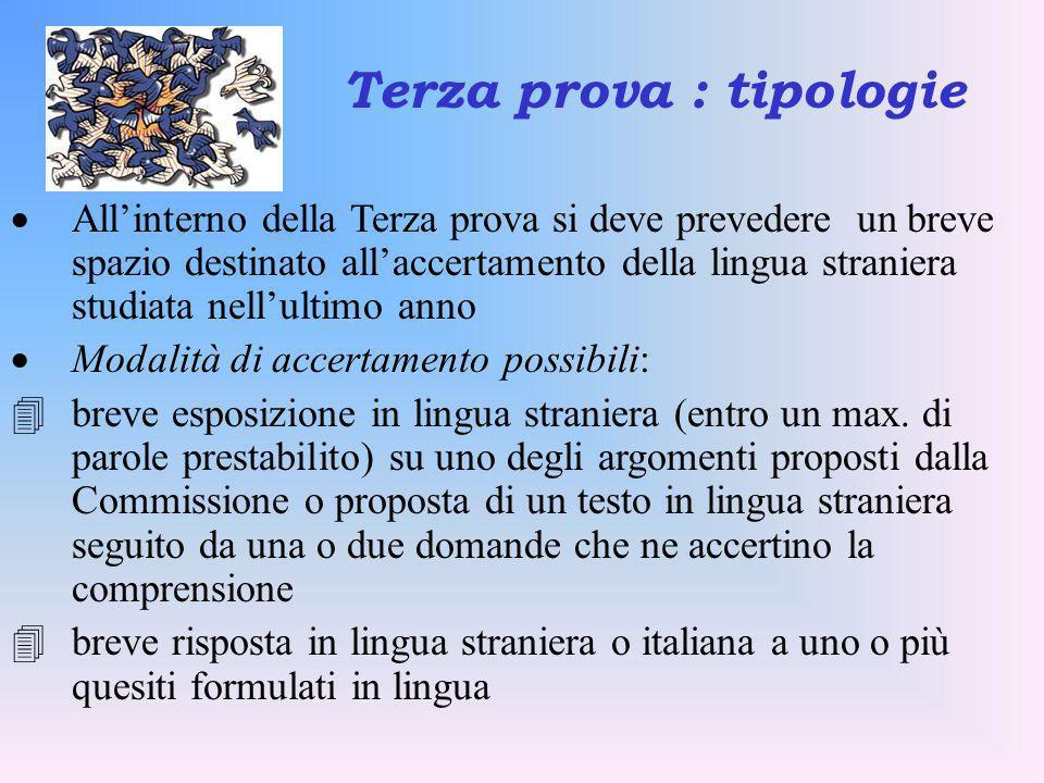 Allinterno della Terza prova si deve prevedere un breve spazio destinato allaccertamento della lingua straniera studiata nellultimo anno Modalità di a