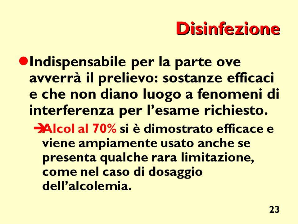 23 Disinfezione Indispensabile per la parte ove avverrà il prelievo: sostanze efficaci e che non diano luogo a fenomeni di interferenza per lesame ric
