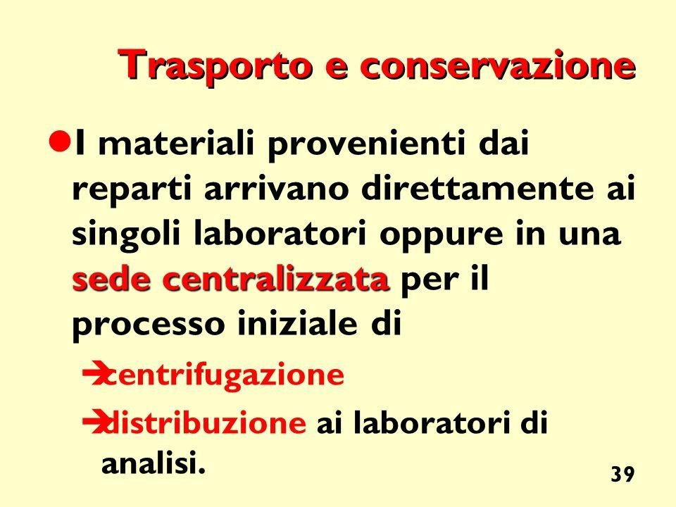 39 Trasporto e conservazione sede centralizzata I materiali provenienti dai reparti arrivano direttamente ai singoli laboratori oppure in una sede cen