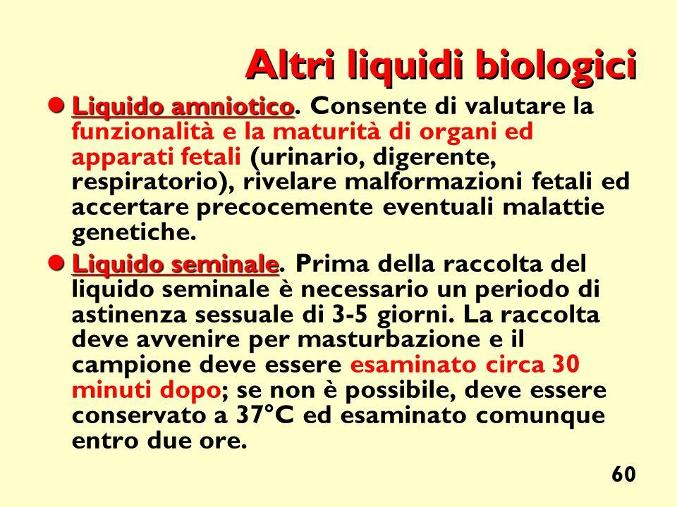 60 Altri liquidi biologici Liquido amniotico Liquido amniotico. Consente di valutare la funzionalità e la maturità di organi ed apparati fetali (urina